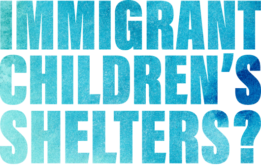 Immigrant children's shelters headline