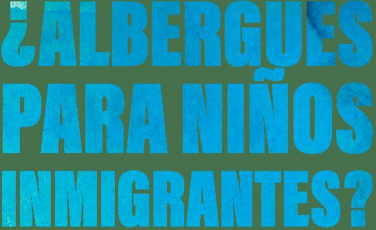 ¿Albergues para niños inmigrantes?