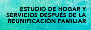 Heading for Estudio de Hogar y Servicios Despues de la Reunificacion Familar